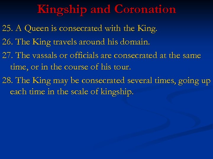 Kingship and Coronation 25. A Queen is consecrated with the King. 26. The King