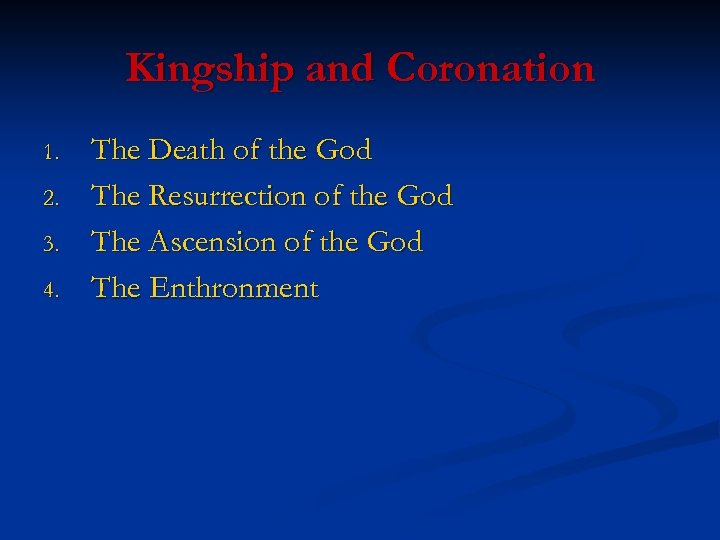 Kingship and Coronation 1. 2. 3. 4. The Death of the God The Resurrection