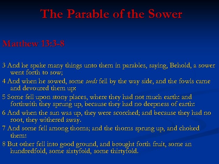 The Parable of the Sower Matthew 13: 3 -8 3 And he spake many