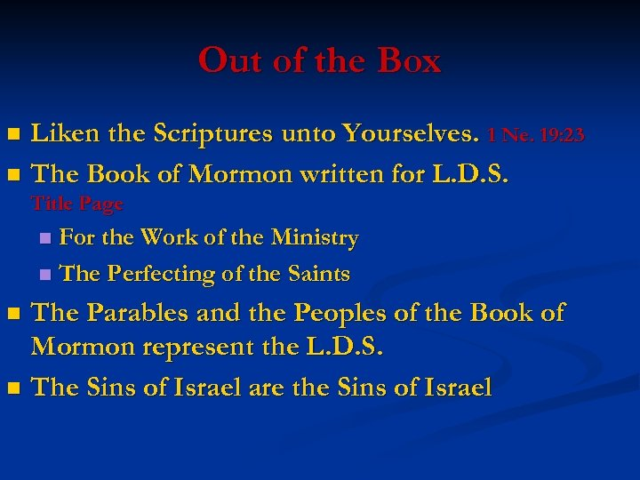 Out of the Box Liken the Scriptures unto Yourselves. 1 Ne. 19: 23 n