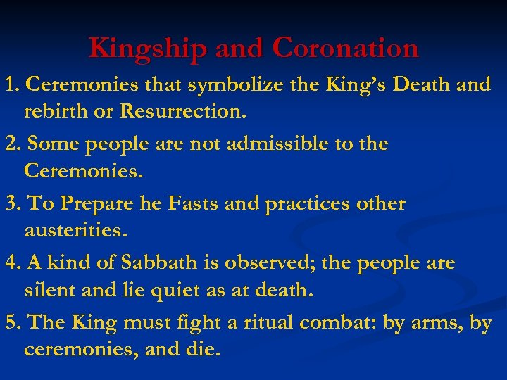 Kingship and Coronation 1. Ceremonies that symbolize the King's Death and rebirth or Resurrection.