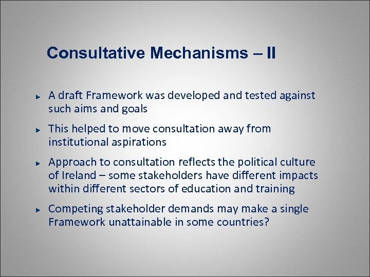 Consultative Mechanisms – II A draft Framework was developed and tested against such aims