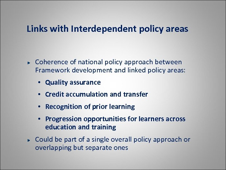 Links with Interdependent policy areas Coherence of national policy approach between Framework development and