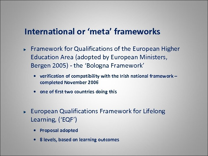 International or 'meta' frameworks Framework for Qualifications of the European Higher Education Area (adopted