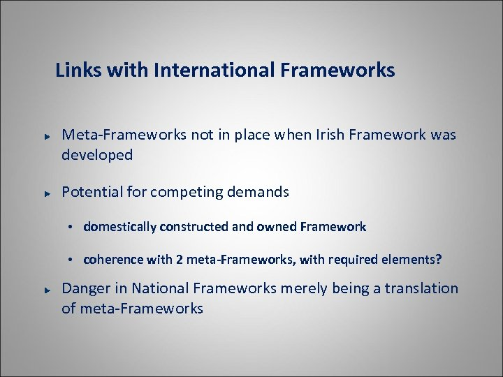 Links with International Frameworks Meta-Frameworks not in place when Irish Framework was developed Potential
