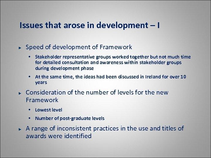 Issues that arose in development – I Speed of development of Framework • Stakeholder