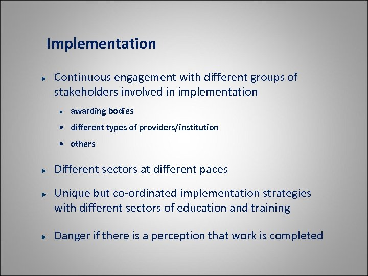 Implementation Continuous engagement with different groups of stakeholders involved in implementation awarding bodies •