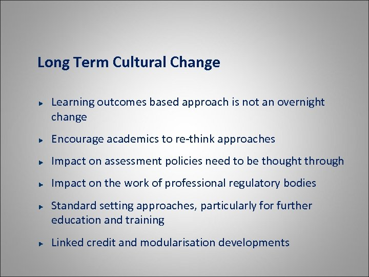 Long Term Cultural Change Learning outcomes based approach is not an overnight change Encourage
