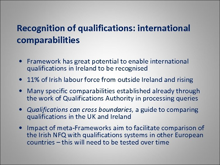 Recognition of qualifications: international comparabilities • Framework has great potential to enable international qualifications