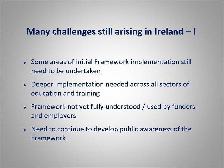 Many challenges still arising in Ireland – I Some areas of initial Framework implementation