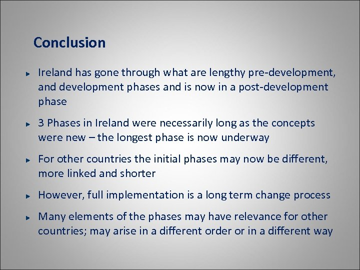 Conclusion Ireland has gone through what are lengthy pre-development, and development phases and is