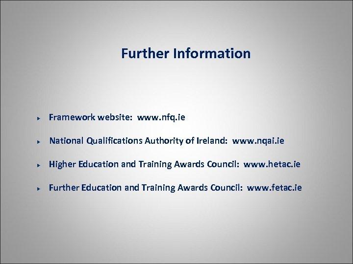 Further Information Framework website: www. nfq. ie National Qualifications Authority of Ireland: www. nqai.