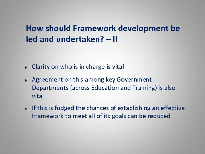 How should Framework development be led and undertaken? – II Clarity on who is