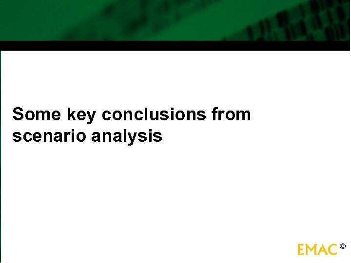 Some key conclusions from scenario analysis ©