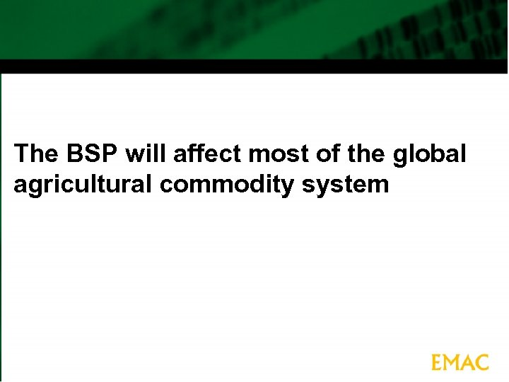 The BSP will affect most of the global agricultural commodity system