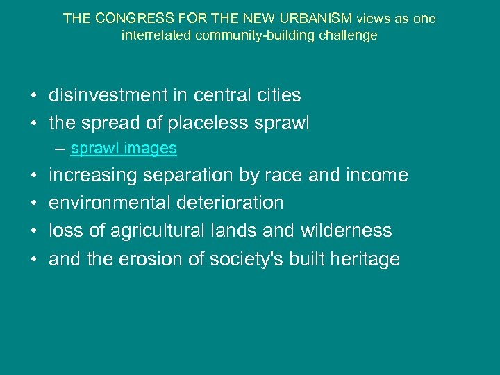 THE CONGRESS FOR THE NEW URBANISM views as one interrelated community-building challenge • disinvestment