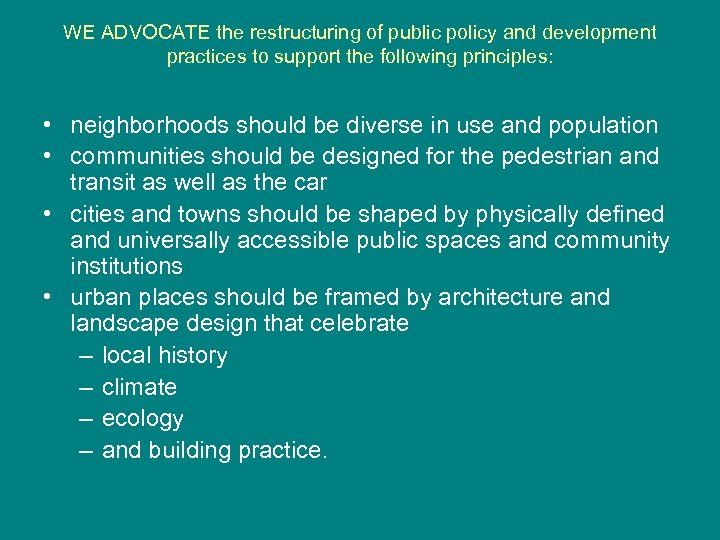 WE ADVOCATE the restructuring of public policy and development practices to support the following
