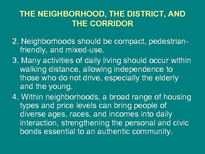 THE NEIGHBORHOOD, THE DISTRICT, AND THE CORRIDOR 2. Neighborhoods should be compact, pedestrianfriendly, and