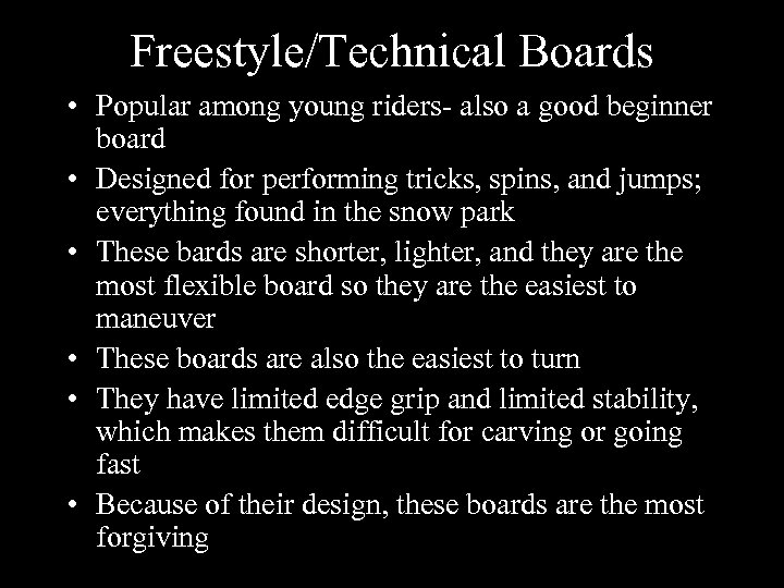 Freestyle/Technical Boards • Popular among young riders- also a good beginner board • Designed