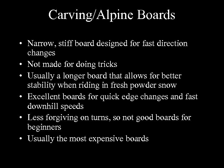 Carving/Alpine Boards • Narrow, stiff board designed for fast direction changes • Not made