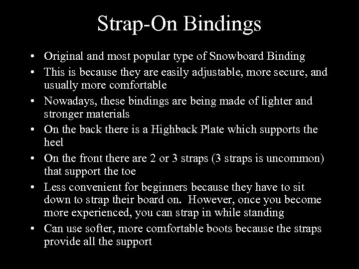 Strap-On Bindings • Original and most popular type of Snowboard Binding • This is