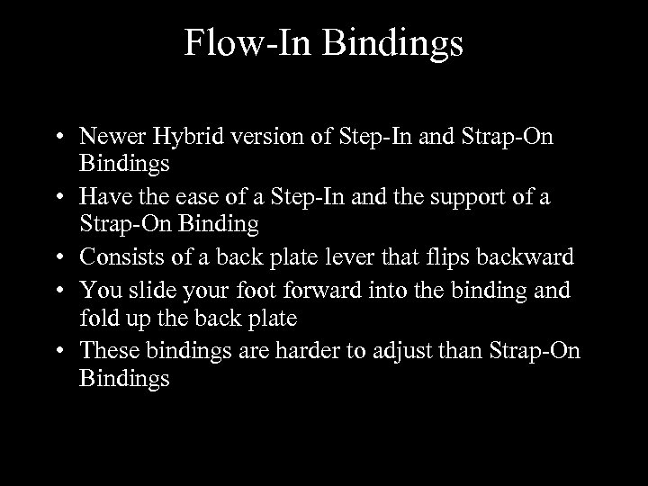 Flow-In Bindings • Newer Hybrid version of Step-In and Strap-On Bindings • Have the