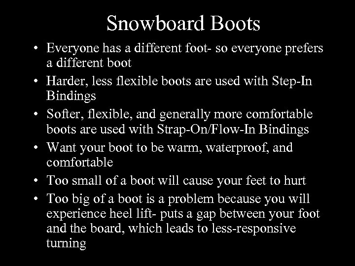 Snowboard Boots • Everyone has a different foot- so everyone prefers a different boot