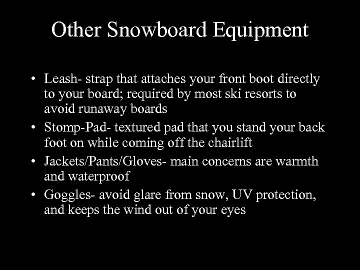 Other Snowboard Equipment • Leash- strap that attaches your front boot directly to your