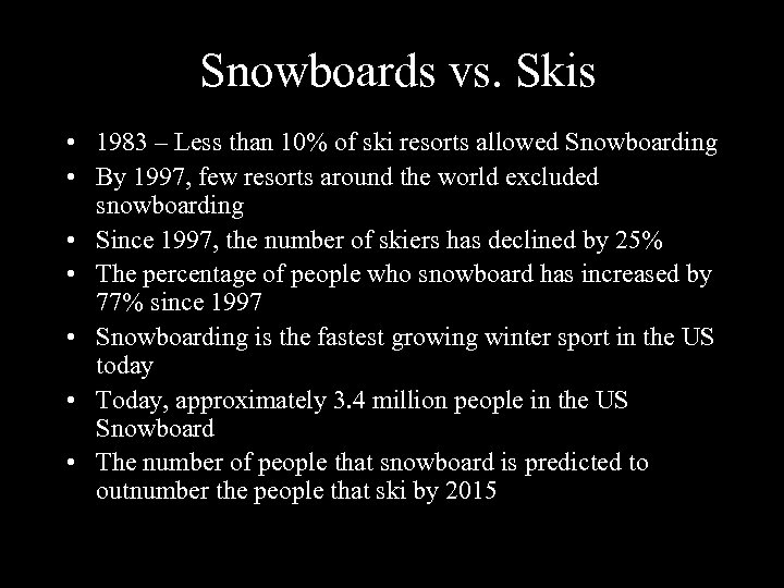 Snowboards vs. Skis • 1983 – Less than 10% of ski resorts allowed Snowboarding