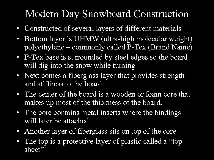 Modern Day Snowboard Construction • Constructed of several layers of different materials • Bottom