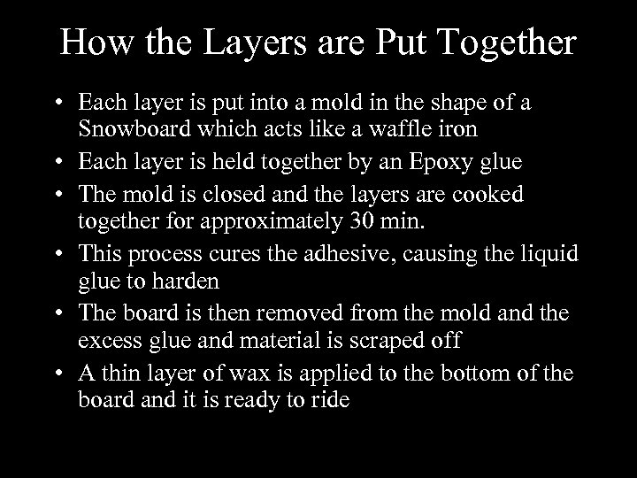 How the Layers are Put Together • Each layer is put into a mold