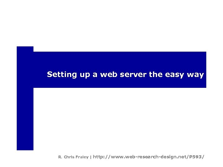 Setting up a web server the easy way R. Chris Fraley   http: //www.