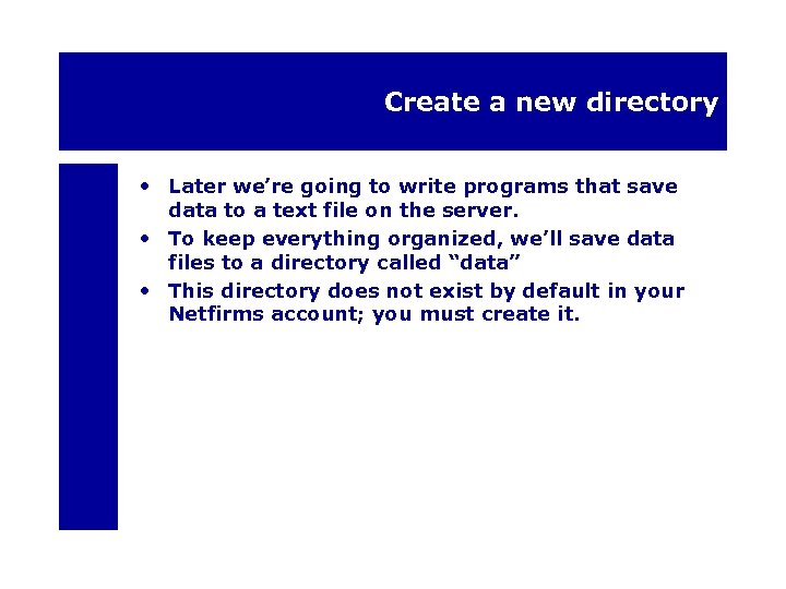 Create a new directory • Later we're going to write programs that save data