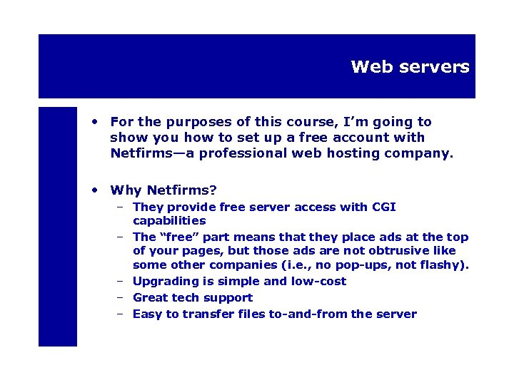 Web servers • For the purposes of this course, I'm going to show you