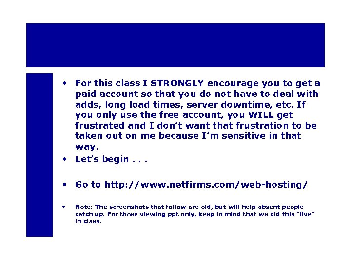 • For this class I STRONGLY encourage you to get a paid account