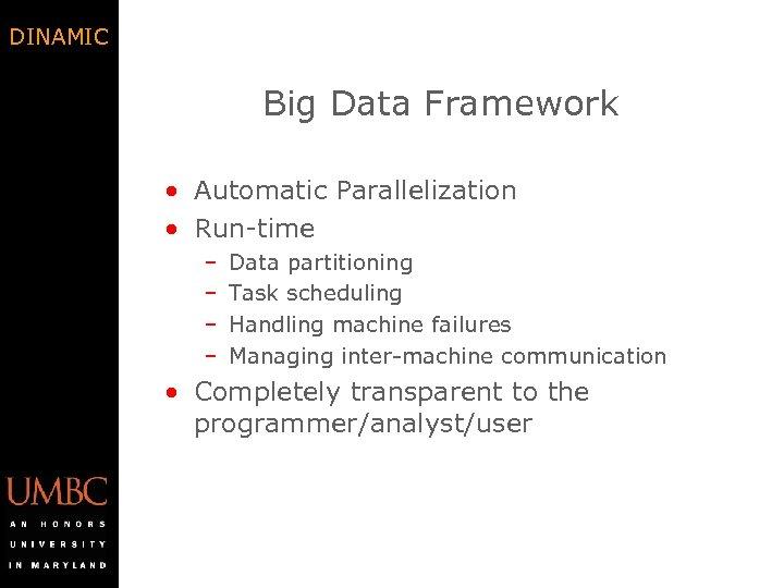 DINAMIC Big Data Framework • Automatic Parallelization • Run-time – – Data partitioning Task