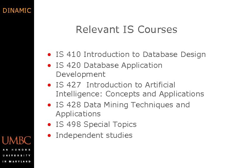 DINAMIC Relevant IS Courses • IS 410 Introduction to Database Design • IS 420