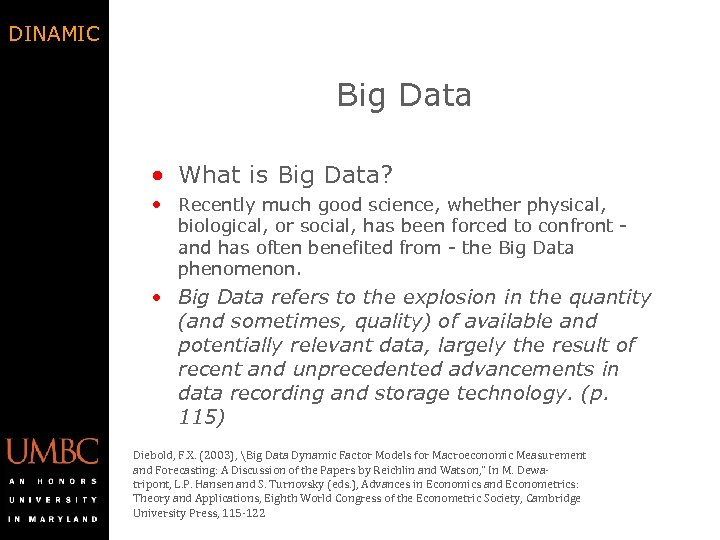 DINAMIC Big Data • What is Big Data? • Recently much good science, whether
