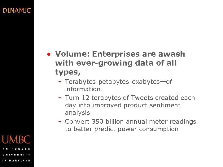 DINAMIC • Volume: Enterprises are awash with ever-growing data of all types, – Terabytes-petabytes-exabytes—of