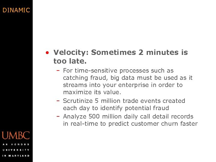 DINAMIC • Velocity: Sometimes 2 minutes is too late. – For time-sensitive processes such