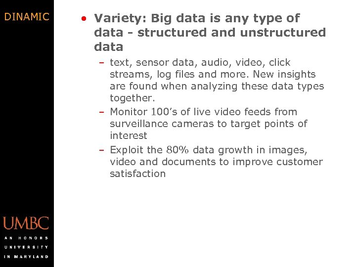 DINAMIC • Variety: Big data is any type of data - structured and unstructured