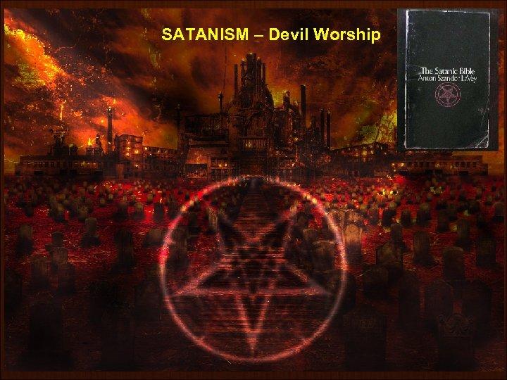 SATANISM – Devil Worship www. gokulbhajan. com Gokul Bhajan & Vedic Studies 11