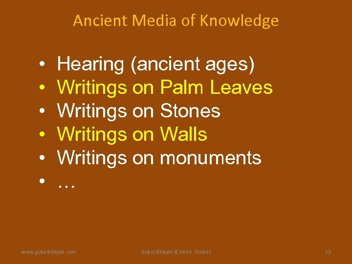 Ancient Media of Knowledge • • • Hearing (ancient ages) Writings on Palm Leaves