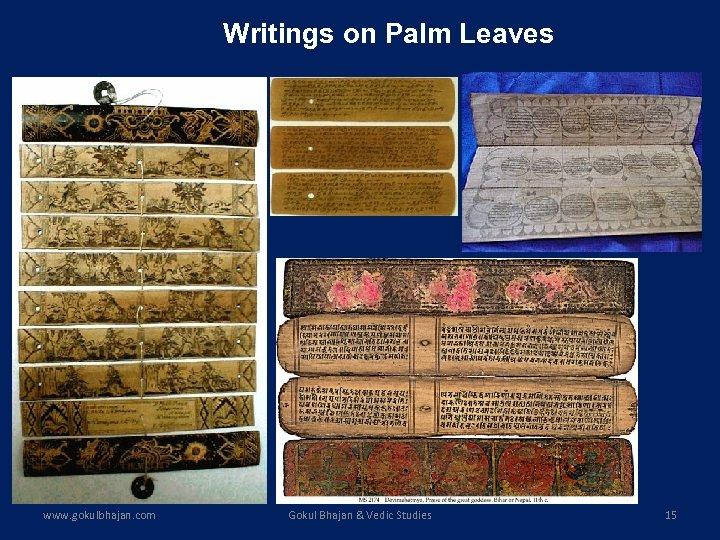 Writings on Palm Leaves www. gokulbhajan. com Gokul Bhajan & Vedic Studies 15