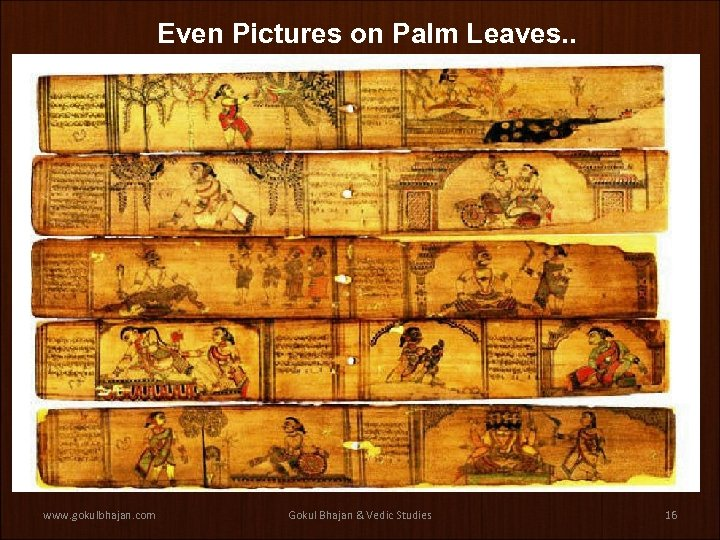 Even Pictures on Palm Leaves. . www. gokulbhajan. com Gokul Bhajan & Vedic Studies