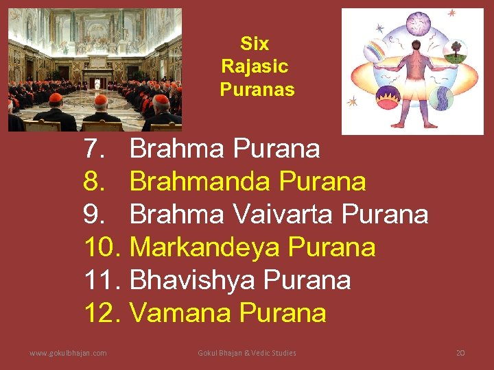 Six Rajasic Puranas 7. Brahma Purana 8. Brahmanda Purana 9. Brahma Vaivarta Purana 10.