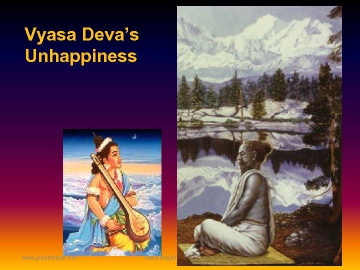 Vyasa Deva's Unhappiness www. gokulbhajan. com Gokul Bhajan & Vedic Studies 22