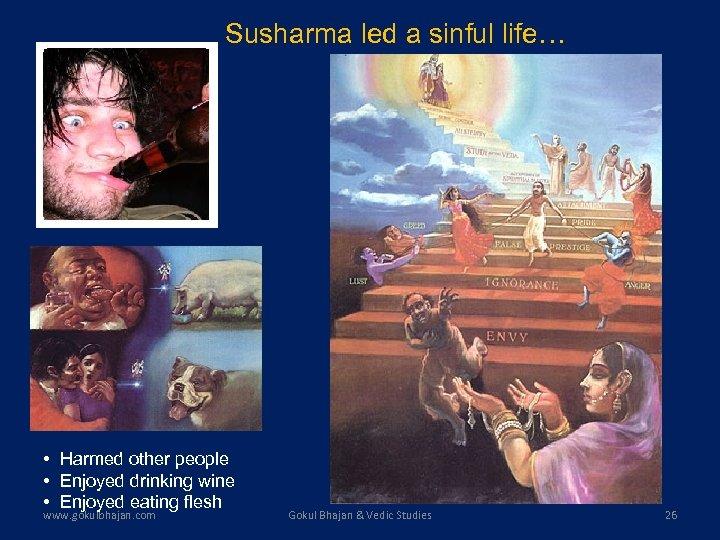 Susharma led a sinful life… • Harmed other people • Enjoyed drinking wine •