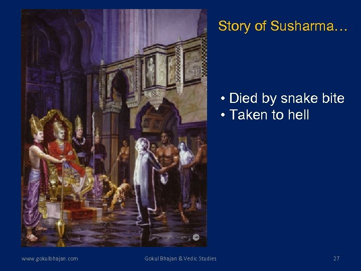 Story of Susharma… • Died by snake bite • Taken to hell www. gokulbhajan.