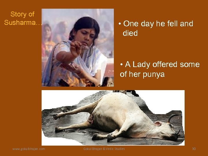 Story of Susharma… • One day he fell and died • A Lady offered